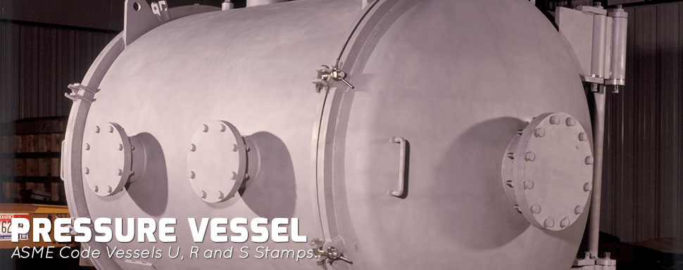 Pressure vessel - ASME Code Vessels U, R and S Stamps.